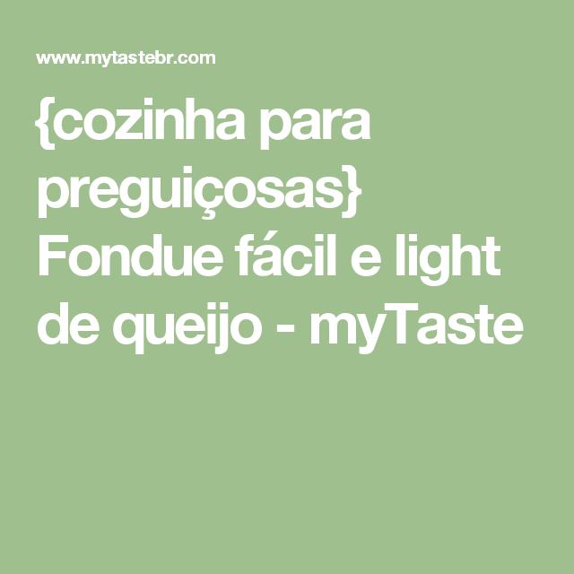{cozinha para preguiçosas} Fondue fácil e light de queijo - myTaste