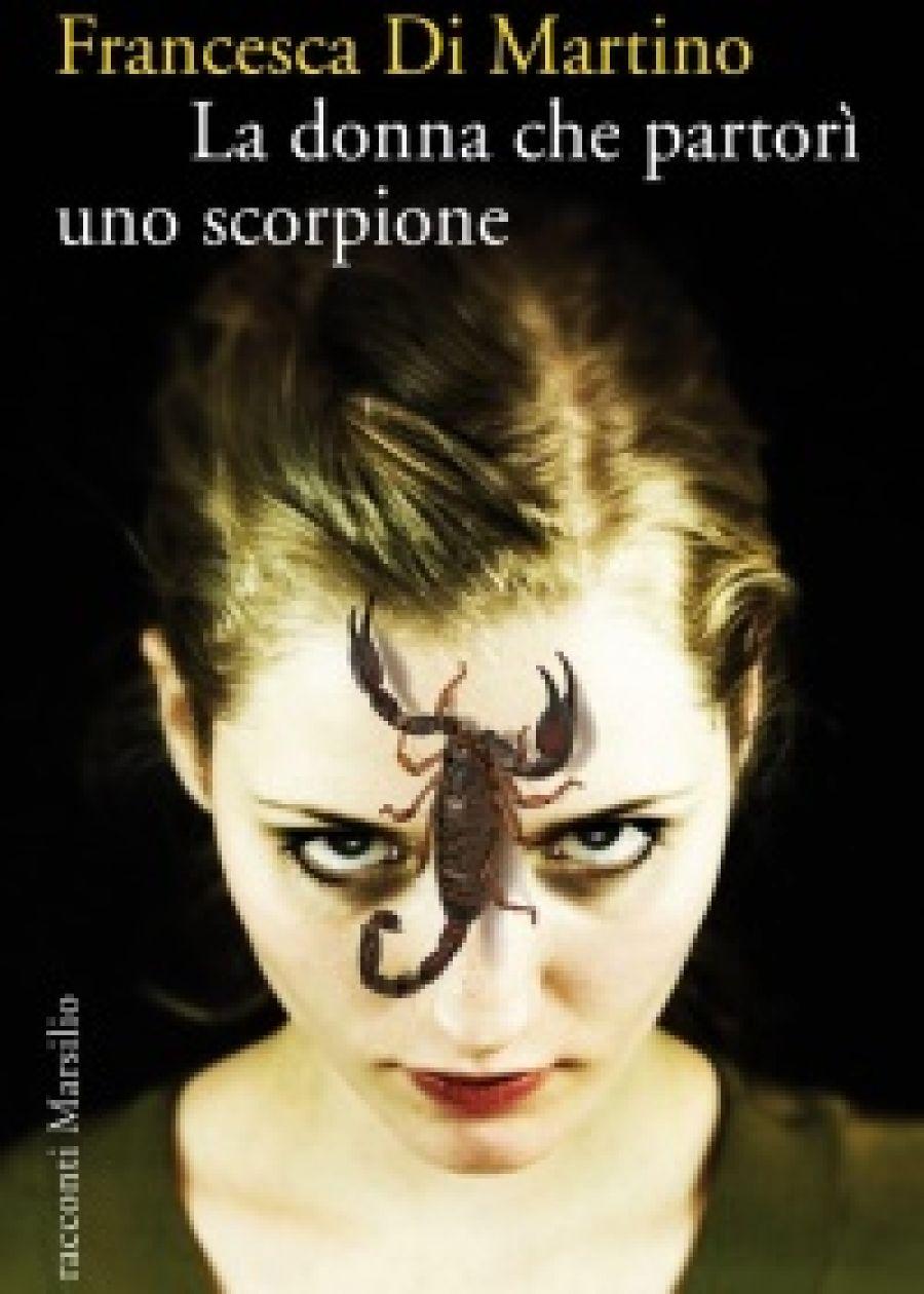 """""""La donna che partorì uno scorpione"""" di Francesca Di Martino. Articolo di Ilaria Guidantoni: http://www.saltinaria.it/recensioni-libri/libri/la-donna-che-partori-uno-scorpione-francesca-di-martino-recensione-libro.html"""