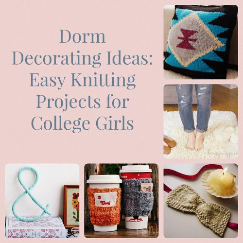 Make your dormroom feel more like home with these creative dorm decorating ideas and easy knitting projects!