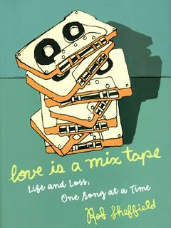 "Rob Sheffield, ""Love is a Mix Tape"""