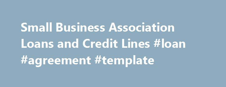 Small Business Association Loans and Credit Lines #loan #agreement - business loan agreement template