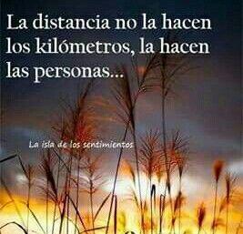 La distancia no la hacen los kilómetros.