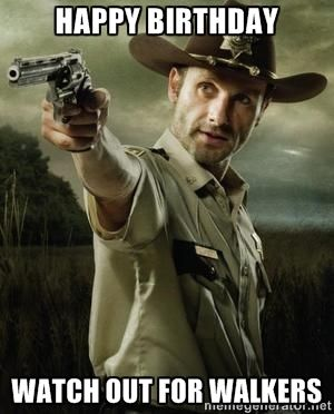 Happy Birthday Watch Out For Walkers Walking De Happy Birthday Walking Dead Funny Birthday Meme Birthday Wishes Funny