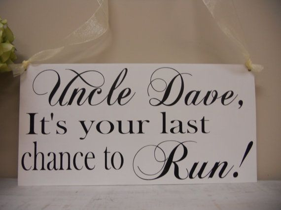Uncle Its Your Last Chance To Run Wedding Sign