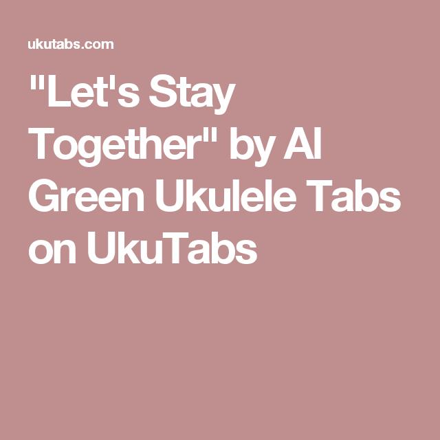 Lets Stay Together By Al Green Ukulele Tabs On Ukutabs Ukulele