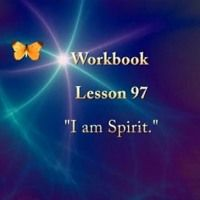 Acim Lesson 97 Audio I Am Spirit By Acim Original On