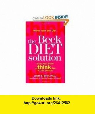 The Beck Diet Solution 1st (first) edition Text Only Judith S - lost person poster