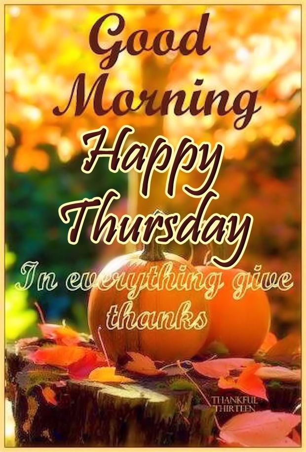 Good Morning Thursday Image : Good morning happy thursday give thanks