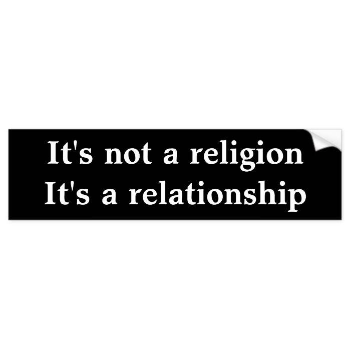 It's not a religion It's a relationship Bumper Sticker