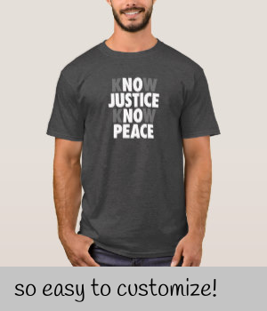 No Justice No Peace Know Justice Know Peace T Shirt Protest Nojustice Nopeace Knowjustice Knowpeace Shirts Shirt Designs T Shirt