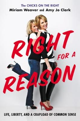 """Right for a Reason by Miriam Weaver,Amy Jo Clark, Click to Start Reading eBook, """"It's time for a real, snarktastic, humor-filled look at what makes conservatism right. We conservati"""