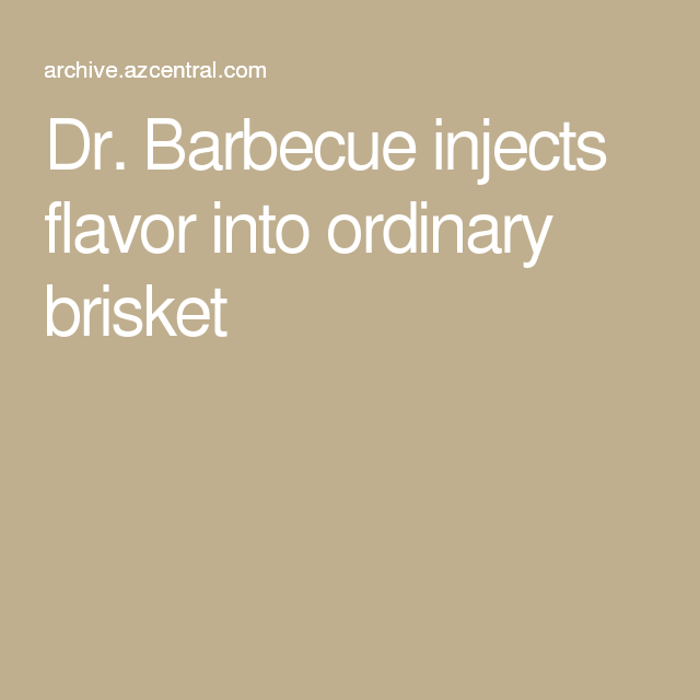 Dr. Barbecue injects flavor into ordinary brisket