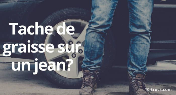 Tache De Gras Sur Jean Comment L Enlever Tache De Graisse Enlever Tache De Gras Tache De Gras