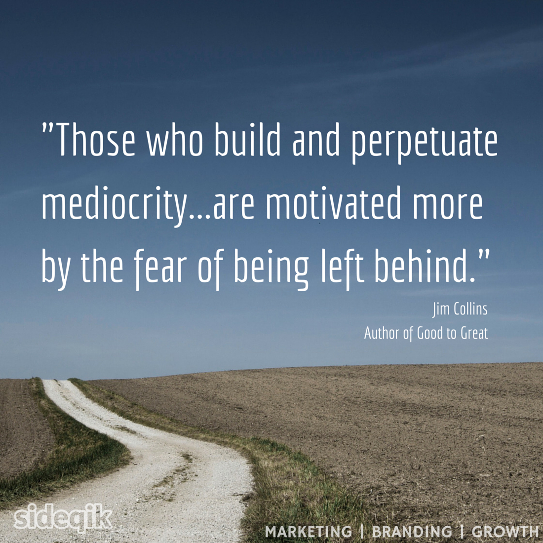 Good To Great Quotes Those Who Build And Perpetuate Mediocrity.are Motivated More.