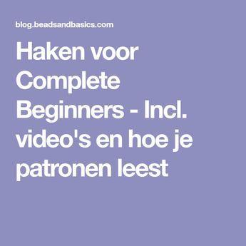 Haken voor Complete Beginners - Incl. video's en hoe je patronen leest #breienenhaken