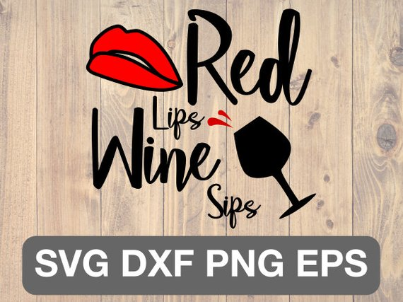 Red Lips Wine Sips Svg Wine Sayings Svg Wine Quotes Svg Png