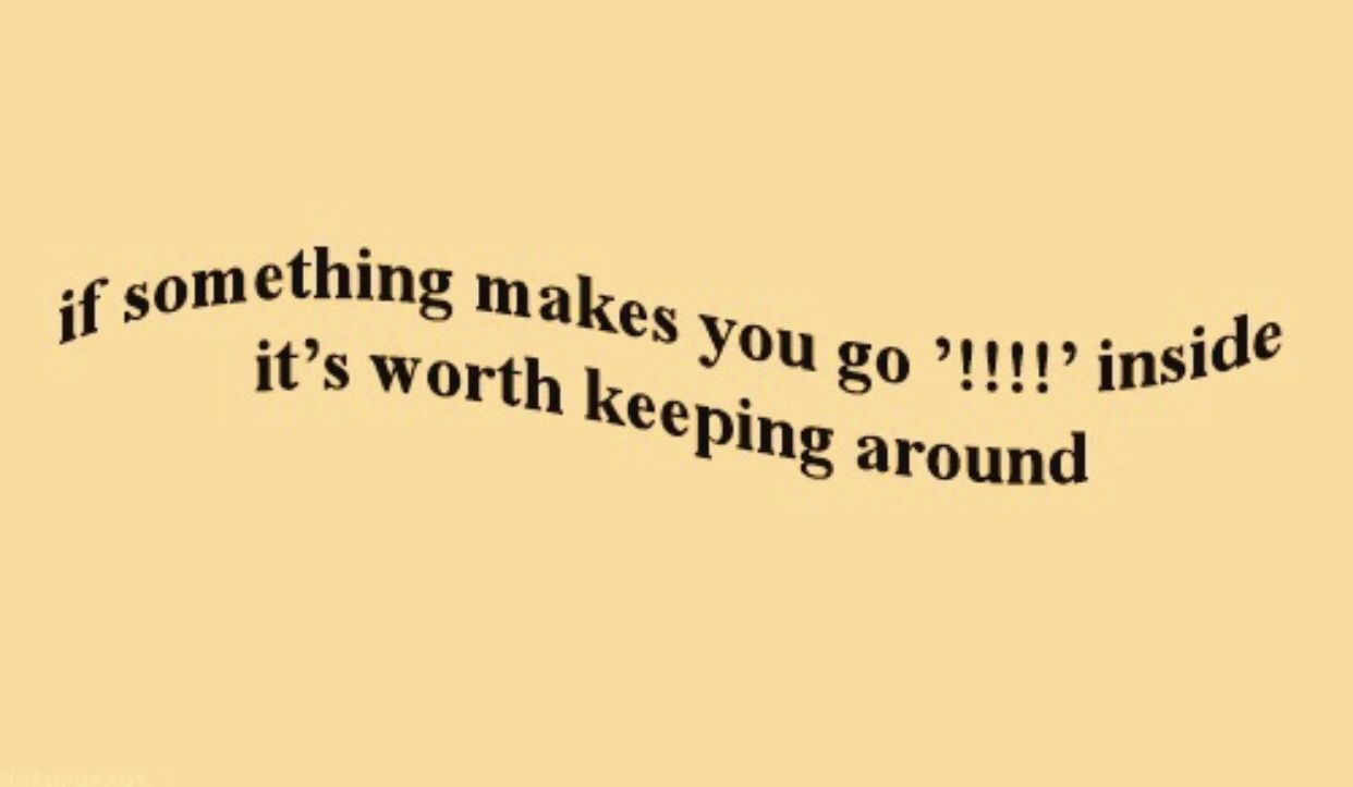 if something makes you go inside it s worth keeping around
