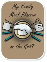 My Family Meal Planner on the Grill - 4 meals planned per week for 2 months.  All meals are made on your grill!  There are over 60 recipes including sides and desserts.  Purchase an eBook for only $2.99