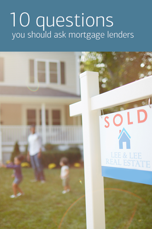 10 Questions To Ask Mortgage Lenders Home Buying Home Buying