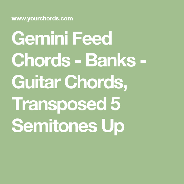 Gemini Feed Chords - Banks - Guitar Chords, Transposed 5 Semitones ...