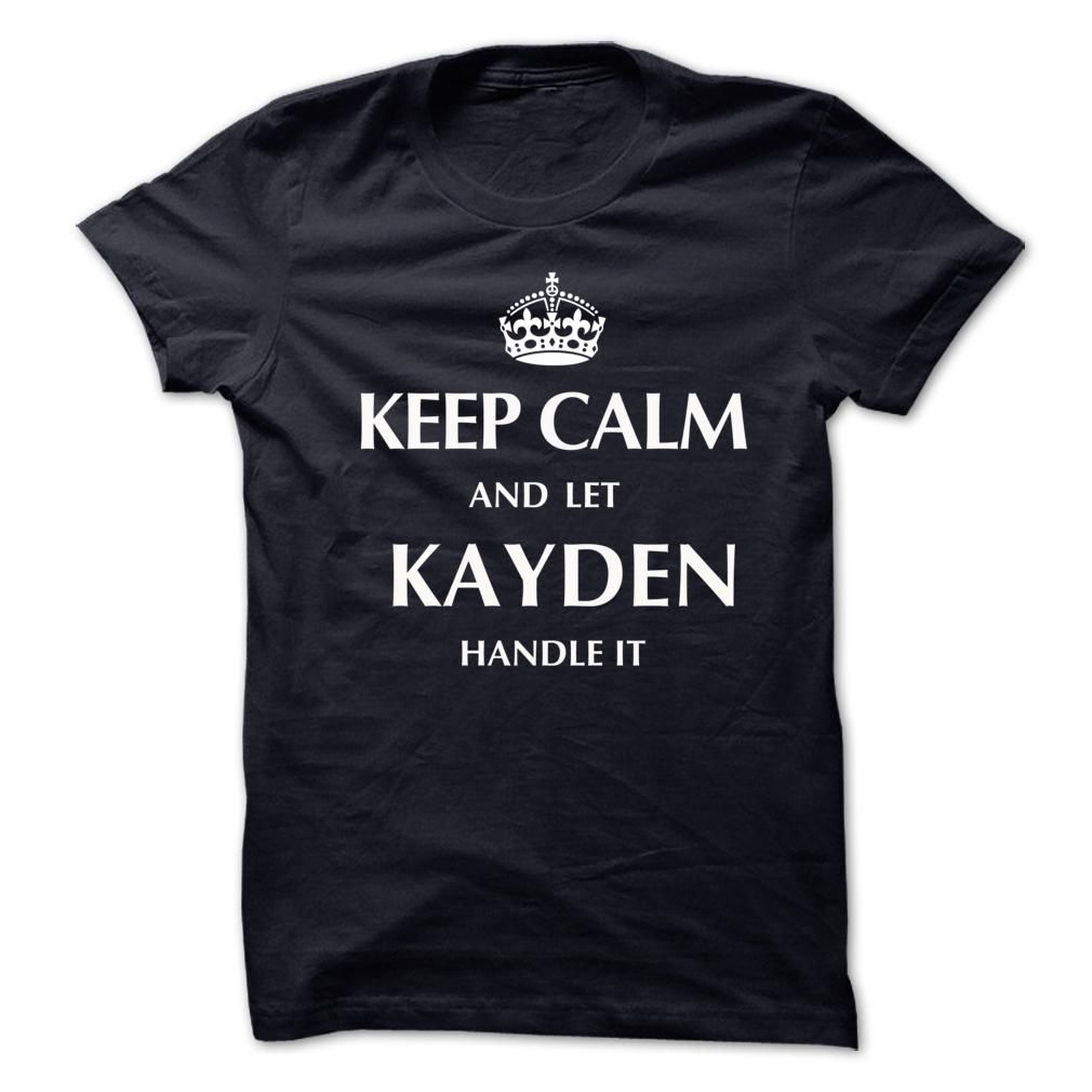 Keep Calm and Let KAYDEN  Handle ItNew T-shirt T Shirt, Hoodie, Sweatshirt. Check price ==► http://www.sunshirts.xyz/?p=131973