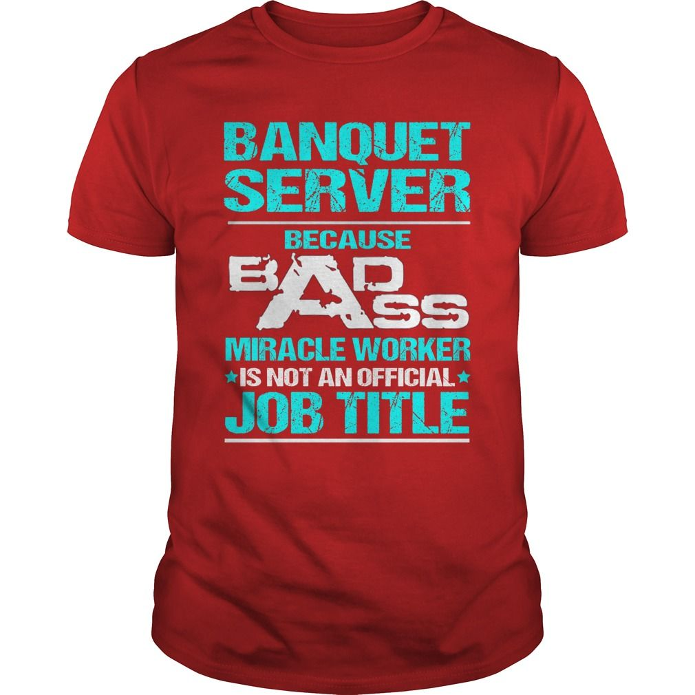 BANQUET SERVER Because BADASS Miracle Worker Isn't An Official Job Title…