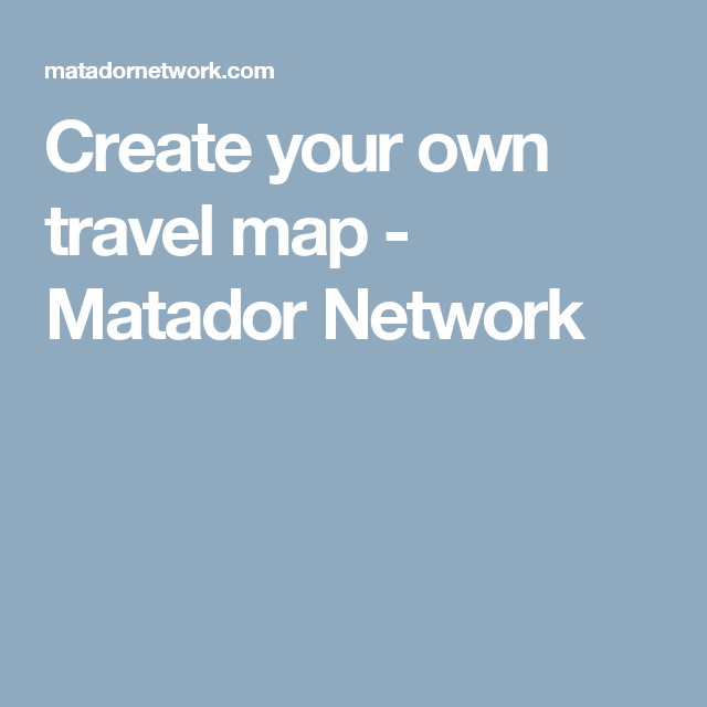 Create Your Travel Map Matador Mysummerjpgcom - Create your own travel map
