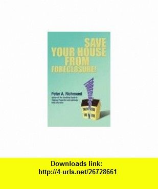 Save Your House from Foreclosure! (9780595505890) Peter Richmond , ISBN-10: 0595505899  , ISBN-13: 978-0595505890 ,  , tutorials , pdf , ebook , torrent , downloads , rapidshare , filesonic , hotfile , megaupload , fileserve