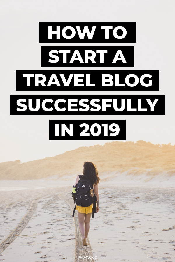 How To Start A Travel Blog And Make Money In 2019