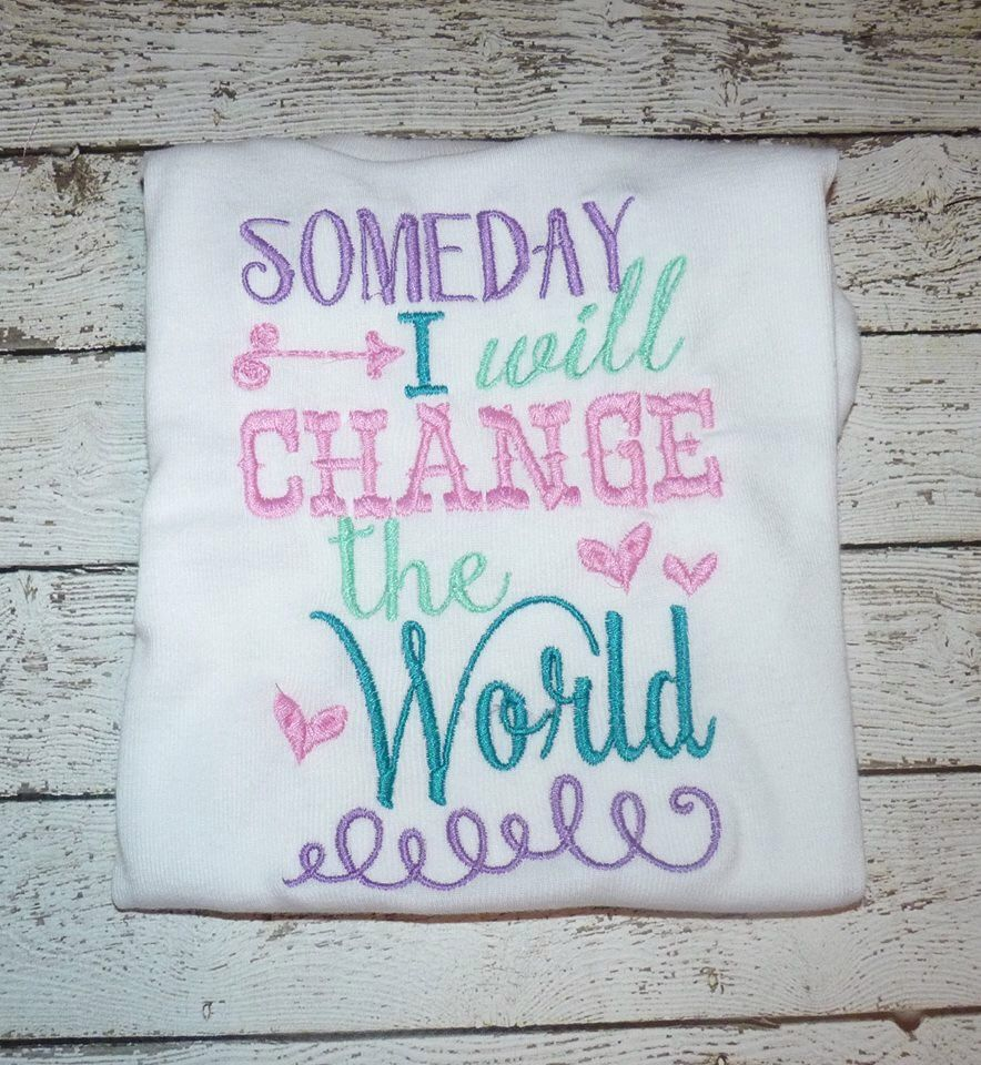 Embroidery design 5x7 Someday I will change the World 5X7 Embroidery design, new baby, embroidery sayings, little girl big dreams by SoCuteAppliques on Etsy https://www.etsy.com/listing/232554480/embroidery-design-5x7-someday-i-will