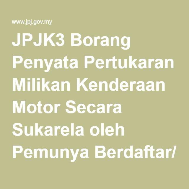 Jpjk3 Borang Penyata Pertukaran Milikan Kenderaan Motor Secara Sukarela Oleh Pemunya Berdaftar Pemunya Baharu Documents Transportation Screenshots