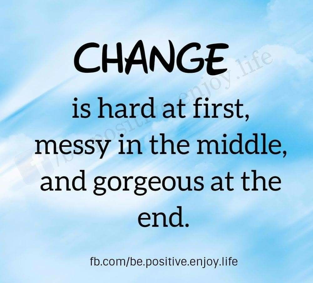 Positive Quotes About Life Getting Better Stages Of Change Change Is Hard At First Gorgeous At The End