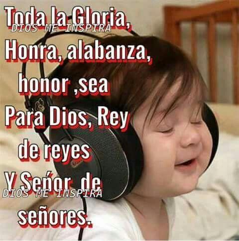 Toda La Gloria La Honra La Alabanza Y Honor Sea Para Dios Rey De Reyes Y Señor De Señores Frases Pray