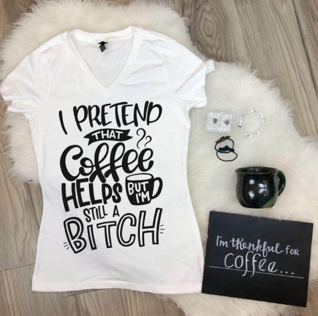 I Pretend That Coffee Helps But I'm Still A B*tch