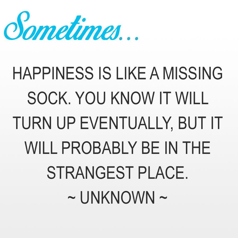 Happiness Is Like A Missing Sock Missing Socks Happy Strange Places