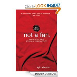 Amazon.com: Not a Fan: Teen Edition: What does it really mean to follow Jesus? eBook: Kyle Idleman: Kindle Store