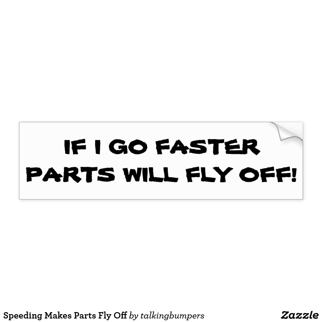 Speeding makes parts fly off bumper sticker give a smile to the other drivers on the road with a funny or smart bumper sticker from my store find the