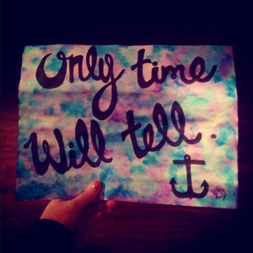 Only Time Will Tell Quoteinspirationlifesign Quotes That I
