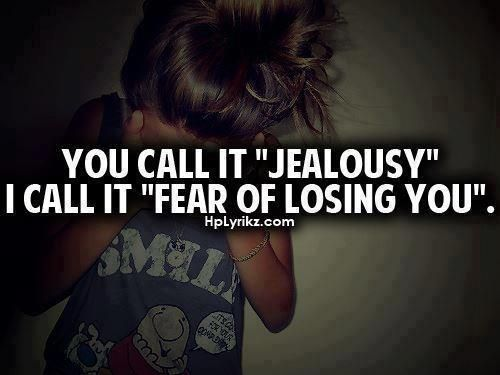 You Call It Jealousy I Call It Fear Of Losing You Quotes Magnificent Love Jealousy Quotes