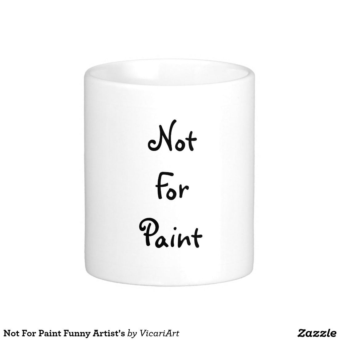 Not For Paint Funny Artist's Coffee Mug. The perfect mug for the coffee-drinking artist!