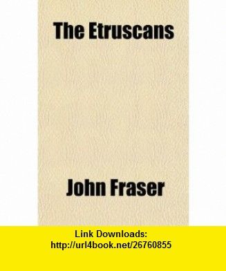 The Etruscans (9781151417268) John Fraser , ISBN-10: 1151417262  , ISBN-13: 978-1151417268 ,  , tutorials , pdf , ebook , torrent , downloads , rapidshare , filesonic , hotfile , megaupload , fileserve