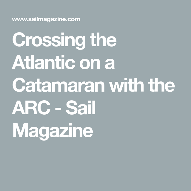 Crossing the atlantic on a catamaran with the arc sail magazine crossing the atlantic on a catamaran with the arc sail magazine malvernweather Gallery
