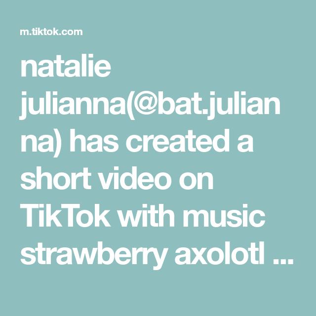 Natalie Julianna Bat Julianna Has Created A Short Video On Tiktok With Music Strawberry Axolotl By Bat Julianna Strawberry Axolo The Originals Schnapp Music