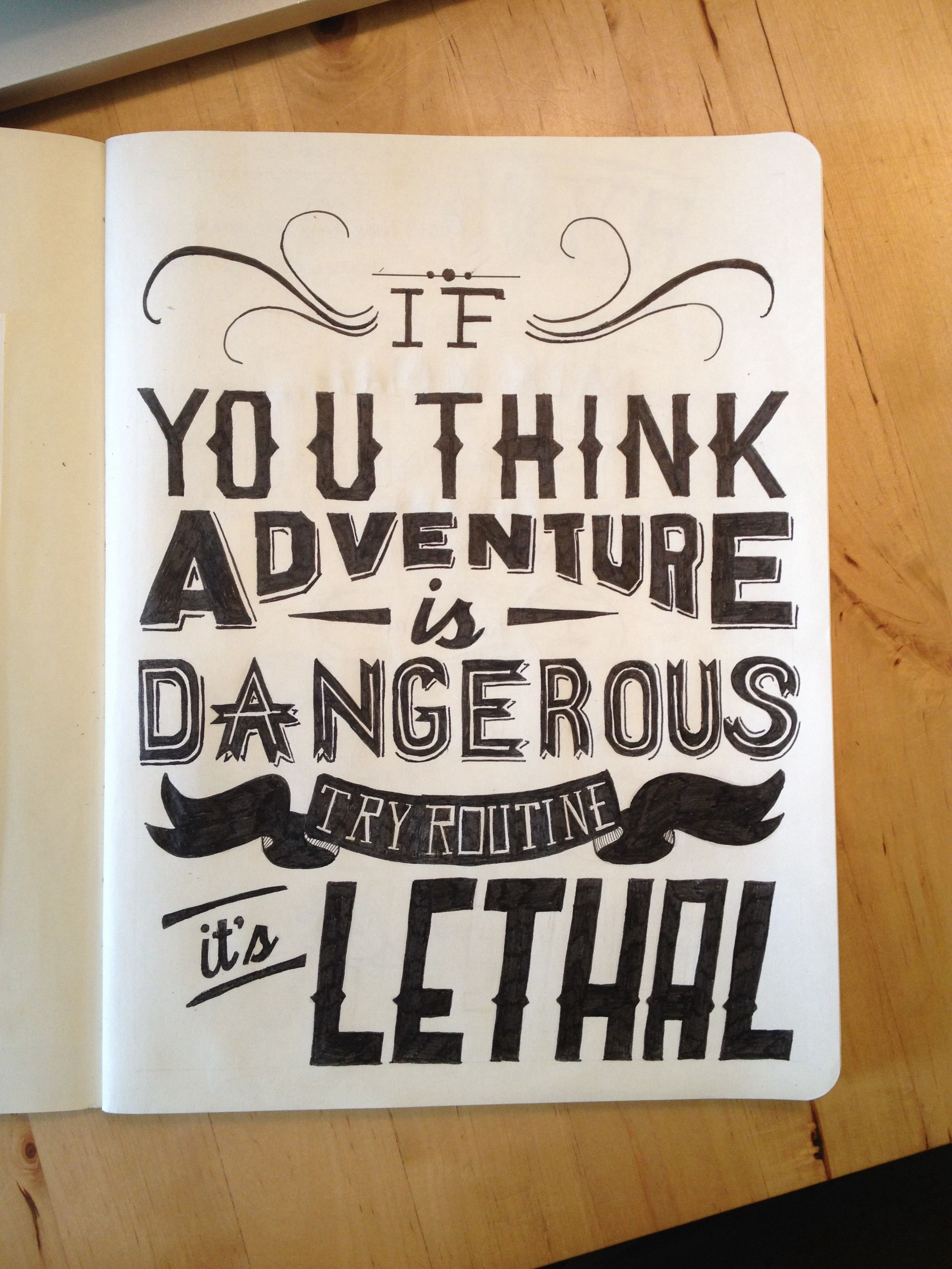 If you think adventure is dangerous, try routine it's lethal