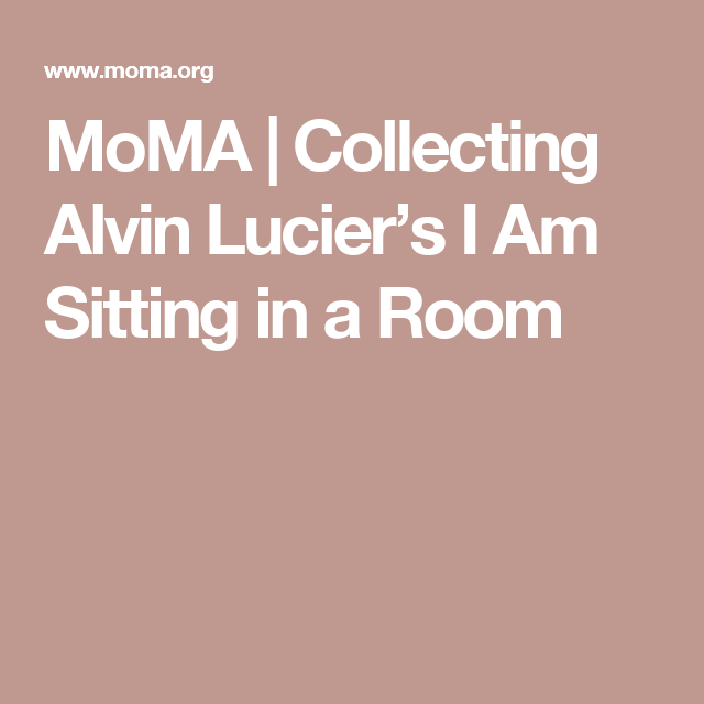 Moma Collecting Alvin Lucier S I Am Sitting In A Room Collection Alvin Teaching Time