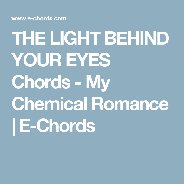 THE LIGHT BEHIND YOUR EYES Chords - My Chemical Romance | E-Chords ...