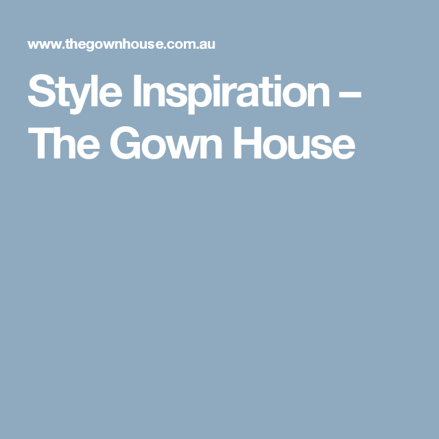 Style Inspiration                      – The Gown House