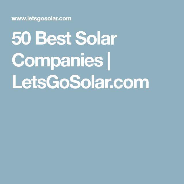 Best Solar Companies >> 50 Best Solar Companies Letsgosolar Com Solar Companies