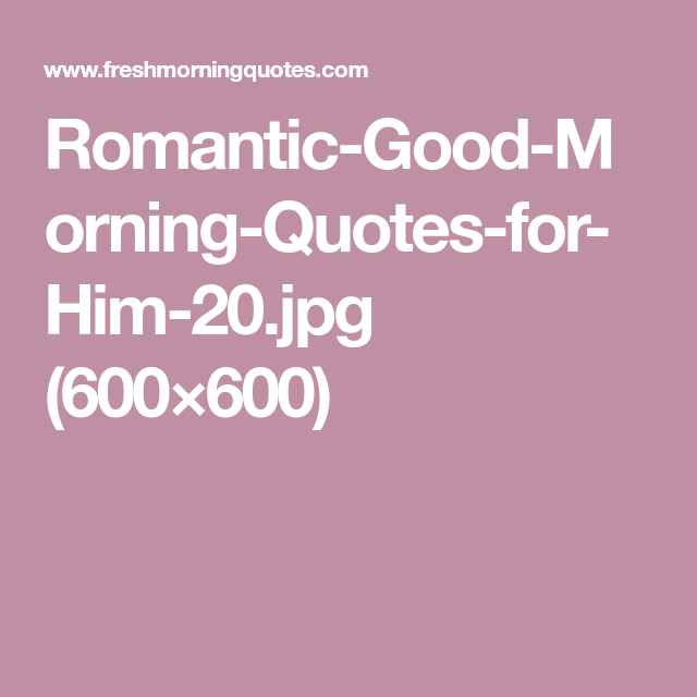 Romantic-Good-Morning-Quotes-for-Him-20.jpg (600×600)