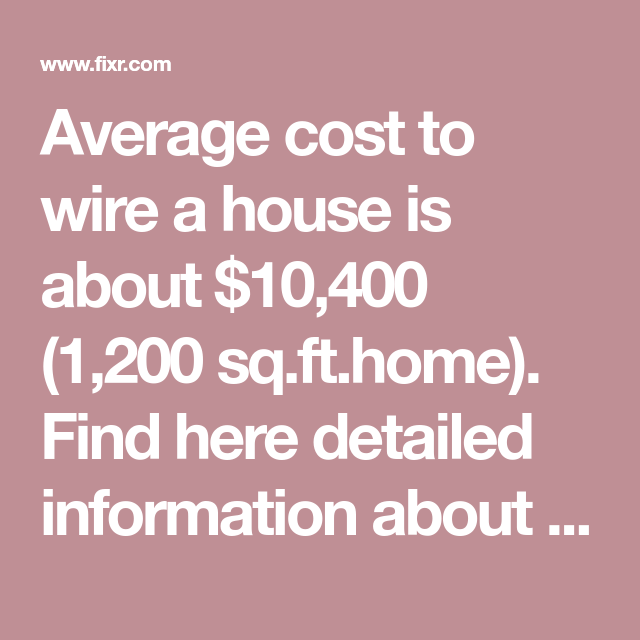 Average Cost To Wire A House Is About $10,400 (1,200 Sq.ft